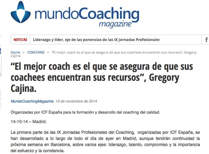 http://www.mundocoachingmagazine.com/el-mejor-coach-es-el-que-se-asegura-de-que-sus-coachees-encuentran-sus-recursos-gregory-cajina-en-las-ix-jornadas-profesionales-del-coaching/