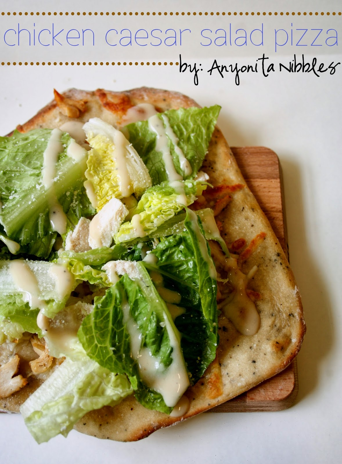 "Chicken Caesar Salad Pizza | Anyonita Nibbles ""I love how she uses fresh lettuce and warm and cold chicken in this recipe"""