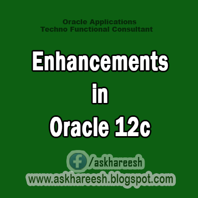 Enhancements in Oracle 12c,AskHareesh Blog for OracleApps