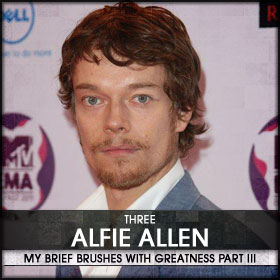 My Brief Brushes With Greatness Part III: 03. Alfie Allen