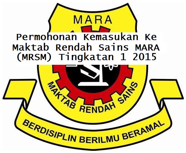 Permohonan Kemasukan Ke Maktab Rendah Sains MARA MRSM Tingkatan 1 2015
