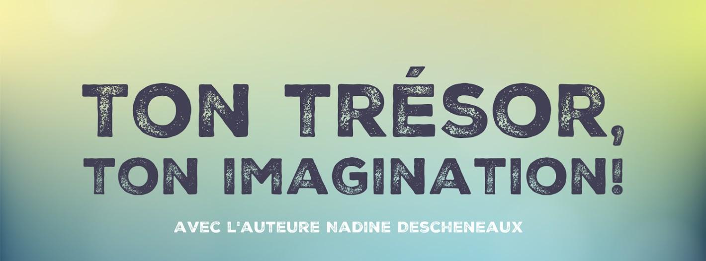 Ton trésor, ton imagination!