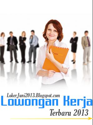 Lowongan Kerja Jakarta Pusat Juni 2013 Terbaru