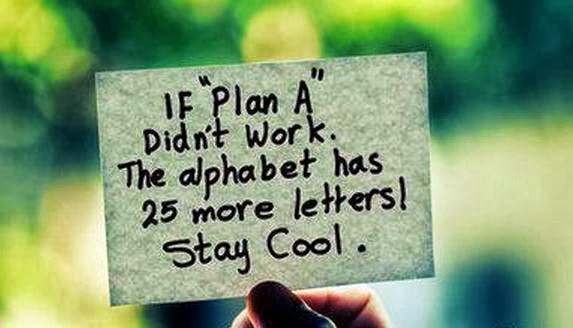 If plan A doesn't work, the alphabet has 25 more letters. Stay COOL