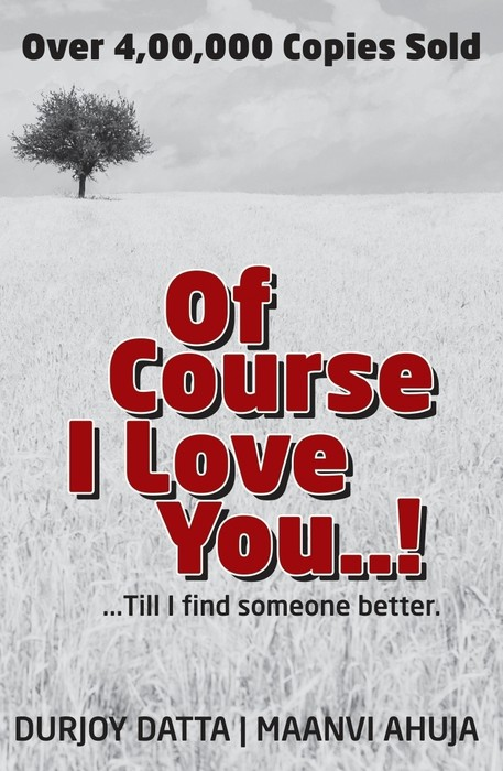 i love you till i find someone better Best of course i love you: till i find someone better (by durjoy datta, durjoy datta) price is rs100/- of course i love you: till i find someone better by durjoy datta, durjoy datta price is compared from leading online book shops in india.