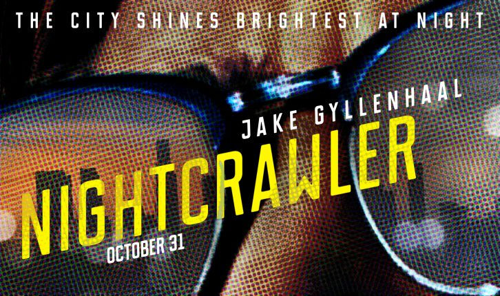 MOVIES: Nightcrawler - New Trailer and Poster feat Jake Gyllenhaal, Rene Russo and Bill Paxton