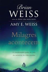 Milagres acontecem • Brian Weiss e Amy E. Weiss