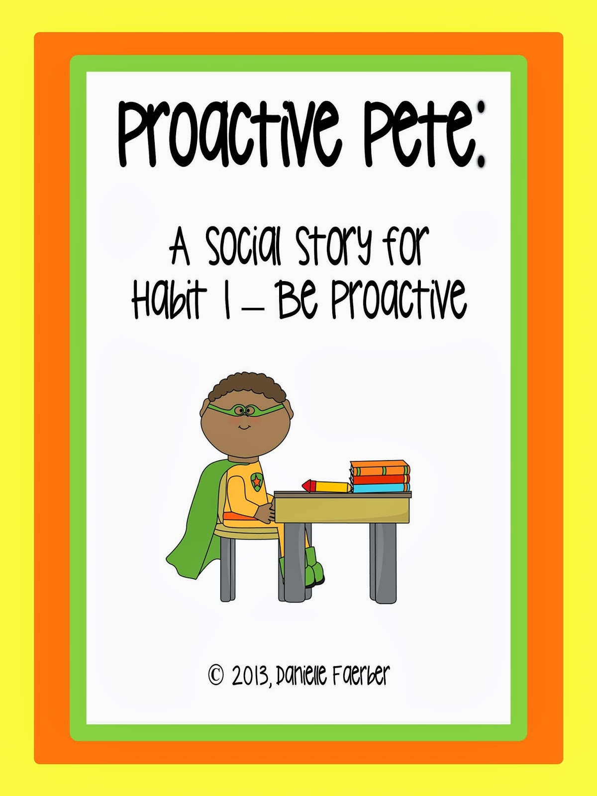 http://www.teacherspayteachers.com/Product/Proactive-Pete-A-Social-Story-for-Habit-1-Be-Proactive-540947