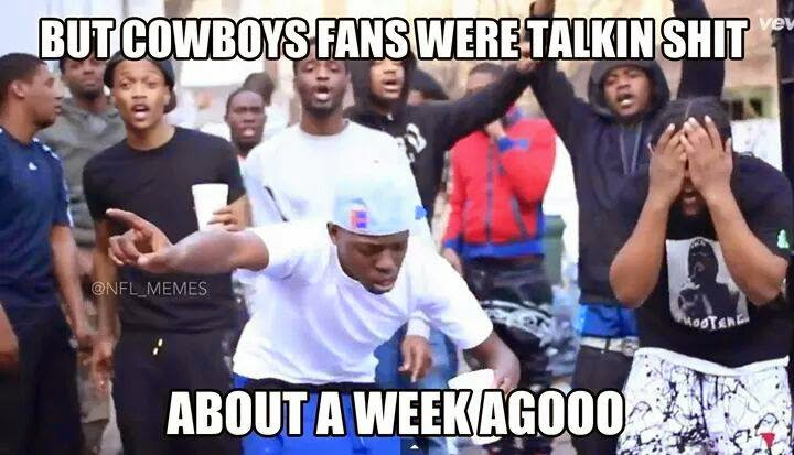 but cowboys fans were talkin shit about a week agooo