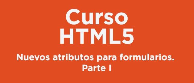 Curso HTML 5: Nuevos atributos para formularios