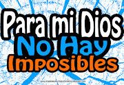 Imagenes cristianas Para mi Dios no hay Imposibles (para mi dios no hay imposibles imagenes cristianas)