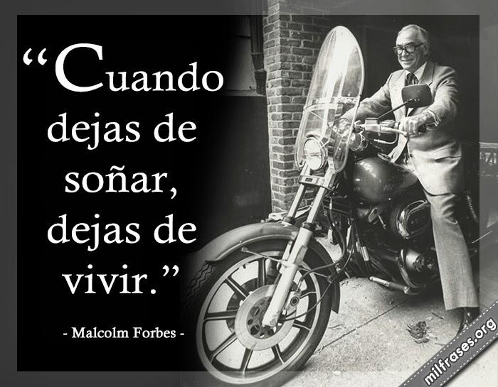 frases de Malcolm Stevenson Forbes, empresario estadounidense.