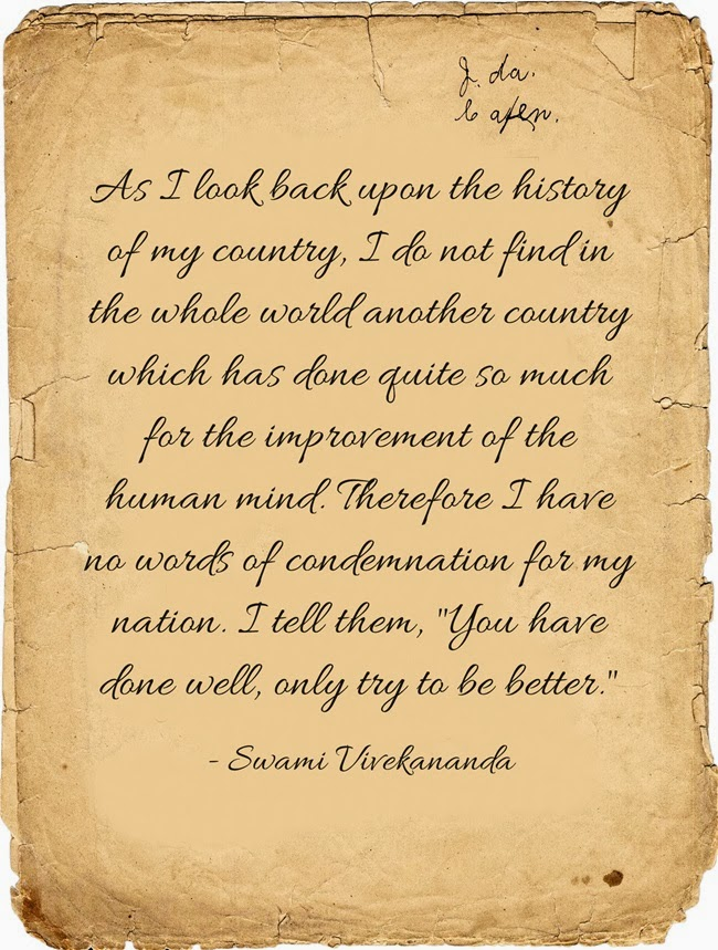 As I look back upon the history of my country, I do not find in the whole world another country which has done quite so much for the improvement of the human mind. Therefore I have no words of condemnation for my nation. I tell them, You have done well, only try to be better.