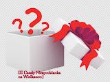 III Candy Niespodzianka:)dla ANNY K.