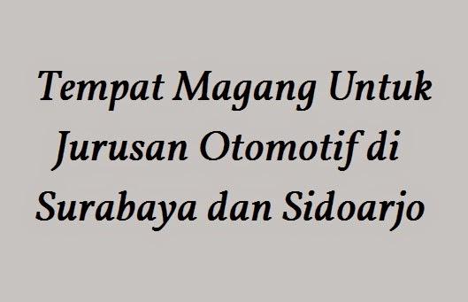 Tempat Magang Untuk Jurusan Otomotif di Surabaya dan Sidoarjo