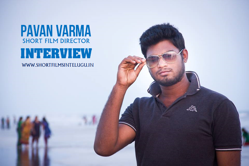 INTERVIEW WITH SHORT FILM DIRECTOR KANUMURI PAVAN VARMA