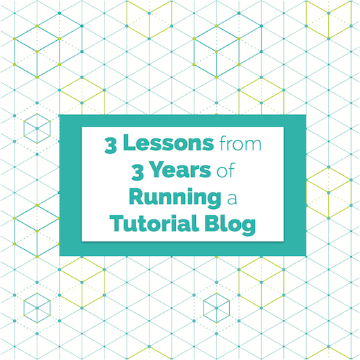Three Lessons from 3 Years of Running a Tutorial Blog