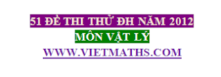 tong hop de thi thu dai hoc mon vat ly nam 2012 co dap an