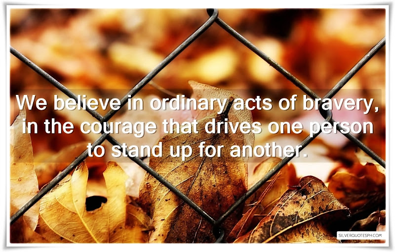 We Believe In Ordinary Act Of Bravery, Picture Quotes, Love Quotes, Sad Quotes, Sweet Quotes, Birthday Quotes, Friendship Quotes, Inspirational Quotes, Tagalog Quotes