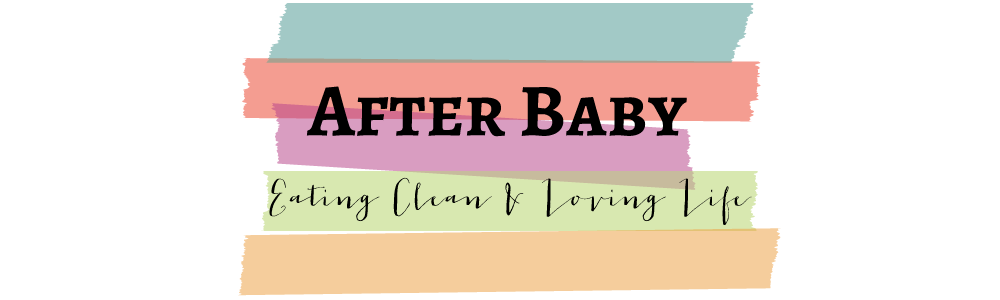 Body After Baby: Eating Clean & Loving Life