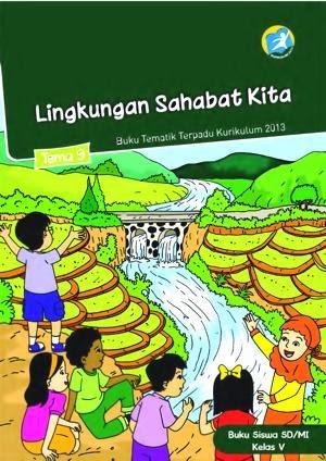 http://bse.mahoni.com/data/2013/kelas_5sd/siswa/Kelas_05_SD_Tematik_9_Lingkungan_Sahabat_Kita_Siswa.pdf