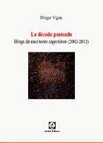 La década posteada. Blogs de escritores argentinos (2002-2012)