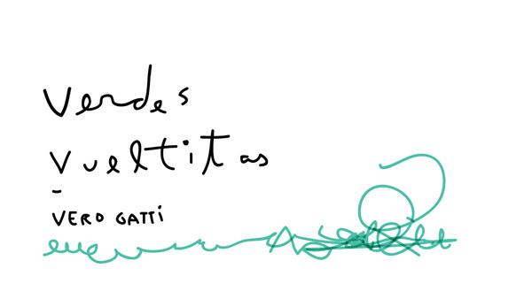 Verdes Vueltitas - por Vero Gatti