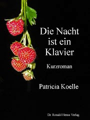 Patricia Koelle: Die Nacht ist ein Klavier. Kurzroman. Buch und eBook Kindle