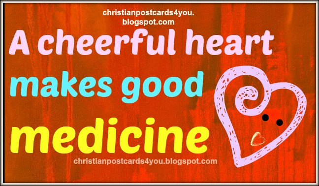 Christian Card A Cheerful heart makes good medicine. Christian postcards, Bible verses in images for sharing by facebook, twitter. happy people, person. Gladness, happiness.