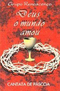 Cantata - Deus O Mundo Amou (Páscoa)