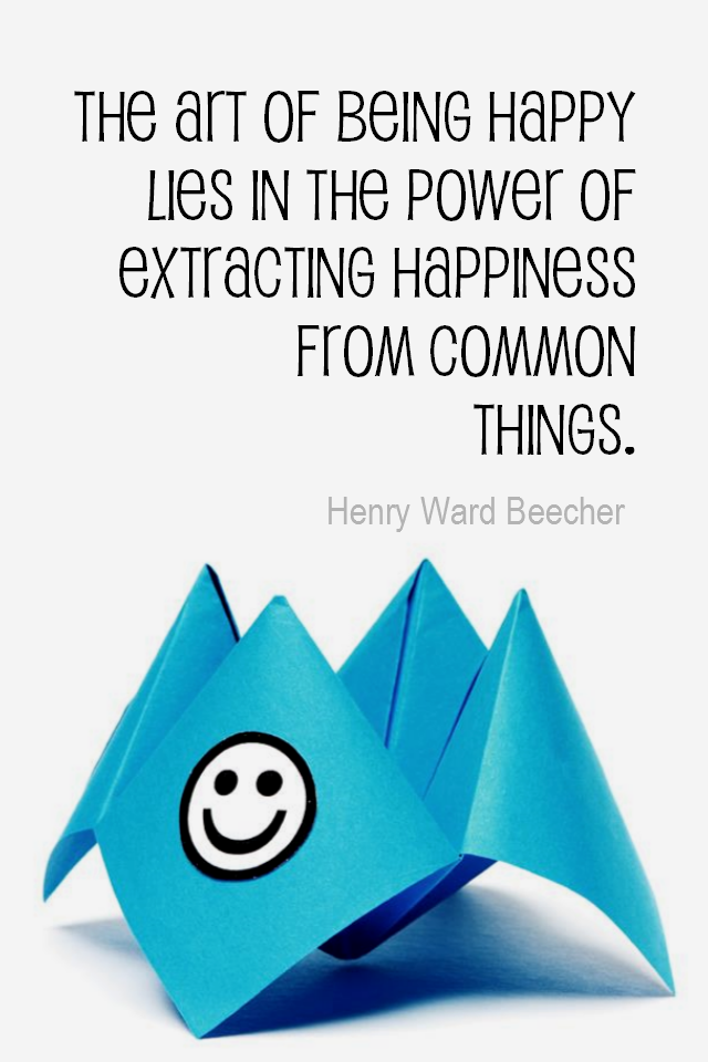 visual quote - image quotation for Happiness - The art of being happy lies in the power of extracting happiness from common things. - Henry Ward Beecher