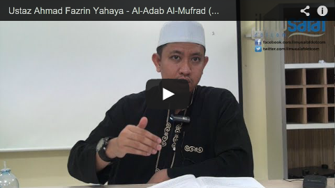 Ustaz Ahmad Fazrin Yahaya – Al-Adab Al-Mufrad ( siri 6 )