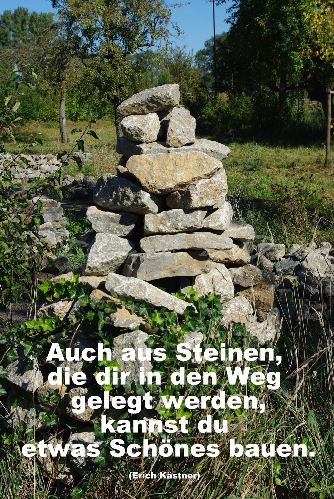 Auch aus Steinen, die dir in den Weg gelegt werden, kannst du etwas Schönes bauen