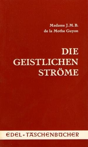 Jeanne Guyon-Die Geistlichen Ströme-