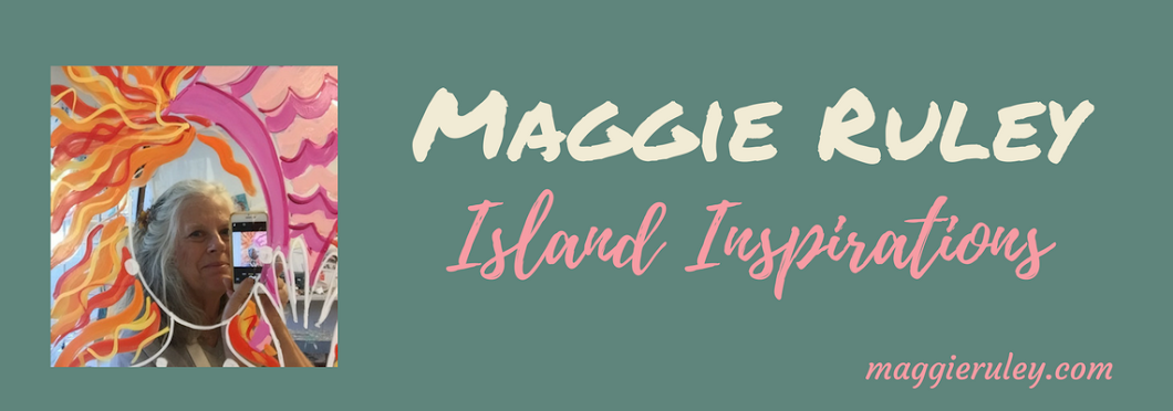 MAGGIE RULEY ~ Island Inspirations