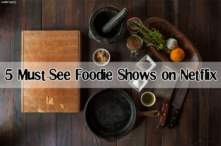 5 Must-See Foodie Shows on Netflix