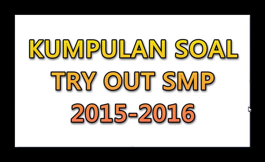 Kumpulan Soal Try Out Smp Semua Pelajaran Lengkap 2015 2016 Guru Keguruan