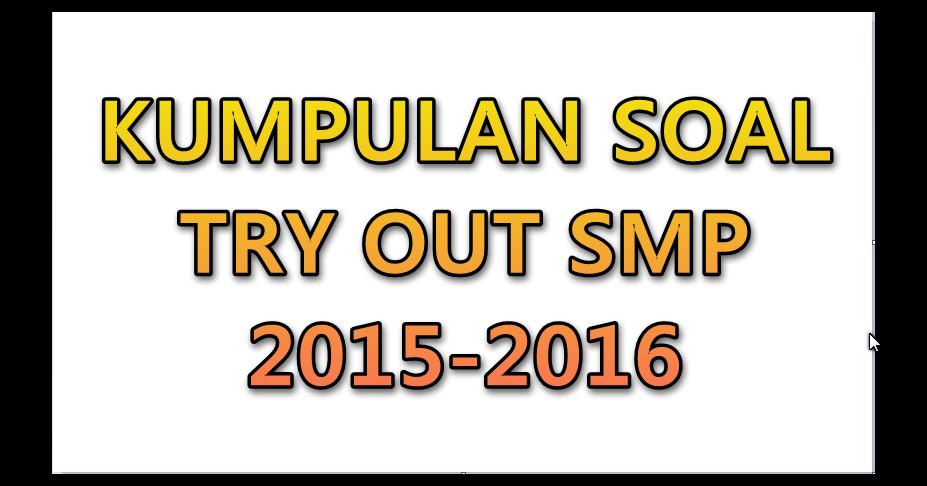 Kumpulan Soal Try Out Smp Semua Pelajaran Lengkap 2015