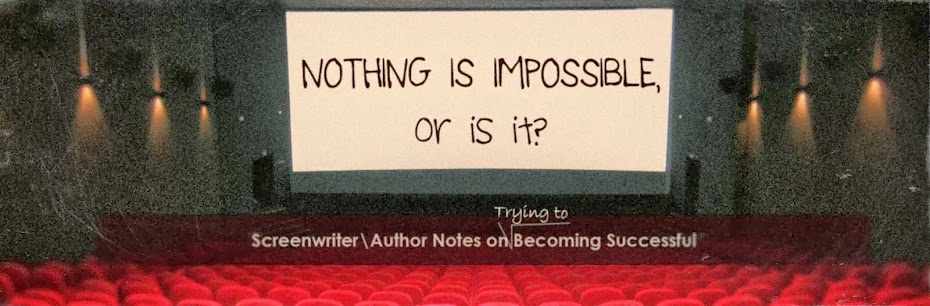 Nothing Is Impossible, or is it? (sci-fi screenwriter\author notes)