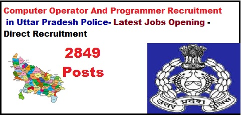 Computer Operator Grade A and Programmers Job Opening in Uttar Pradesh Police - Direct Recruitment- Latest Jobs Opening -2849 Posts