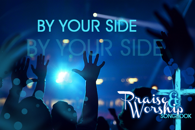 By Your Side Lyrics And Chords Praise And Worship Songbook