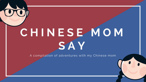 Chinese Mom Say