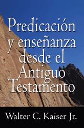 Walter C. Kaiser Jr.-Predicación y Enseñanza Desde El Antiguo Testamento-