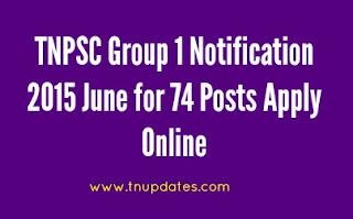 TNPSC Group 1 Notification 2015 June for 74 Posts Apply Online