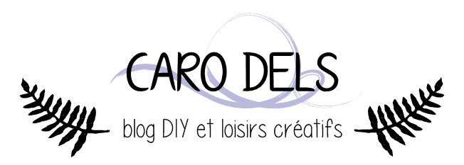 Caro Dels - Blog DIY et loisirs créatifs