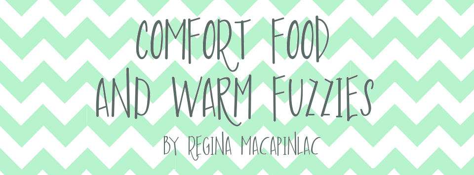 Comfort Food and Warm Fuzzies by Regina Macapinlac