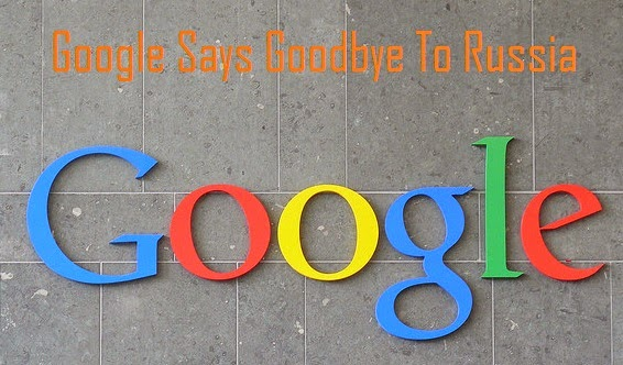 Google Says Goodbye To Russia