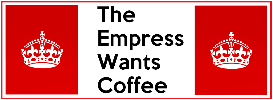 I'm the Empress and I want Coffee