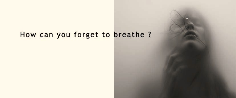 How can you forget to breathe