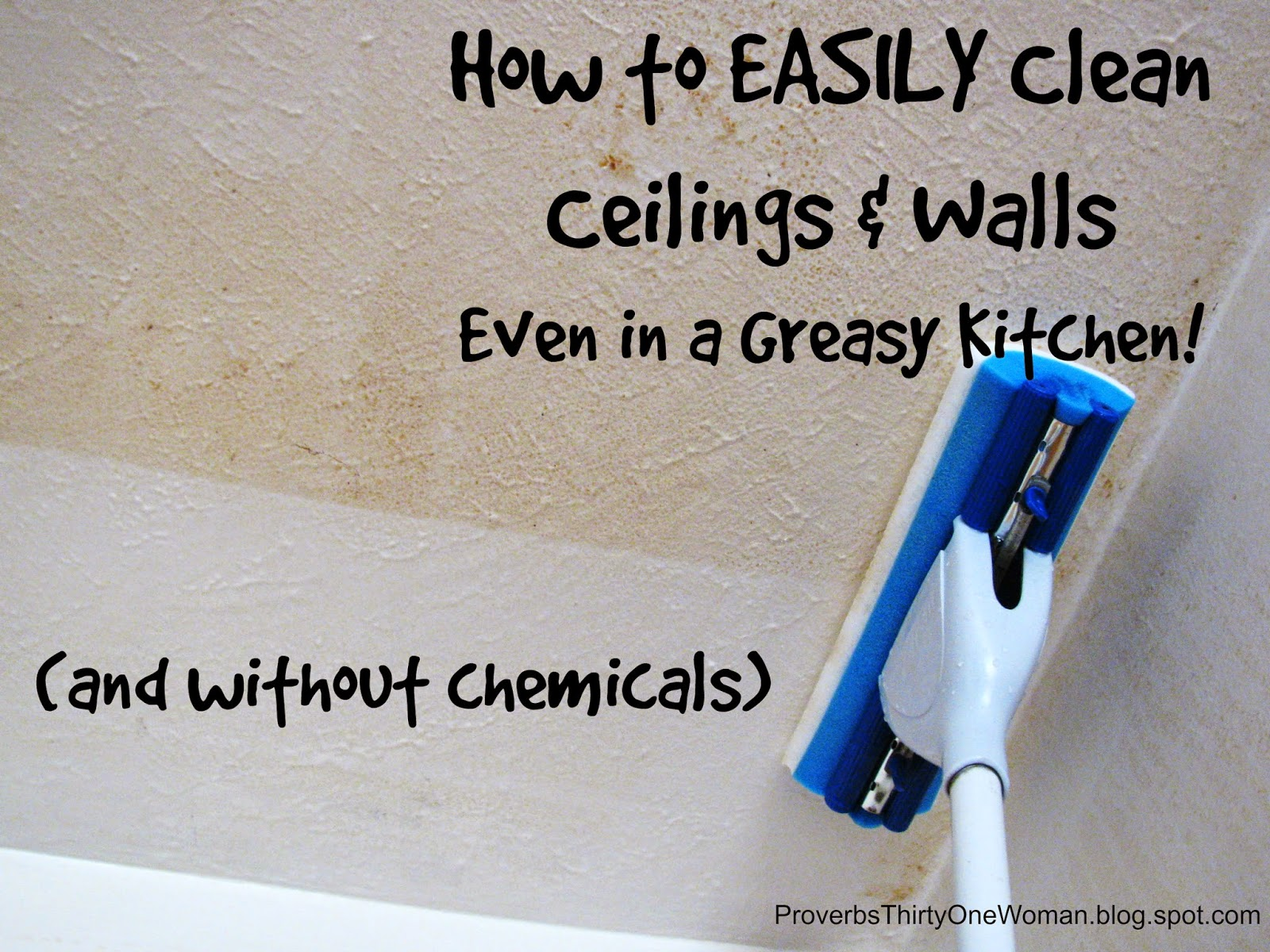 How to EASILY Clean Ceilings u0026 Walls - Even in a Greasy Kitchen! : Proverbs 31 Woman